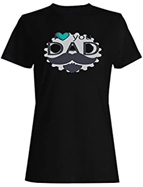El día de padre te amo papá bigote divertido camiseta de las mujeres d576f