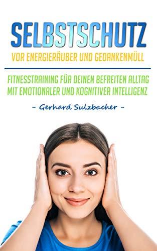 Selbstschutz vor Energieräuber und Gedankenmüll: Fitnesstraining für