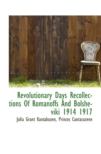 Revolutionary Days Recollections Of Romanoffs And Bolsheviki 1914 1917