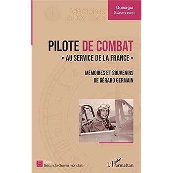 Pilote de combat: Au service de la France' Mémoires et souvenirs de Gérard Germain'