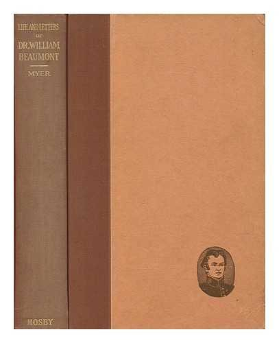 A new print of Life and letters of Dr. William Beaumont / by Jesse S. Myer ... with an introduction by Sir William Osler