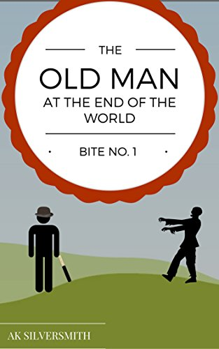 Bite No.1: The Old Man at the End of the World: A Zompocalypse Novella by [Silversmith, AK]