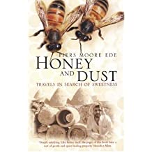 Honey and Dust Travels in Search of Sweetness by Moore Ede, Piers ( Author ) ON Aug-21-2006, Paperback