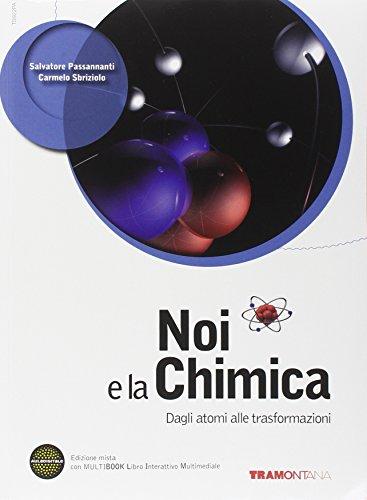 Noi e la chimica. Dagli atomi alle trasformazioni. Per le Scuole superiori. Con DVD. Con e-book. Con espansione online