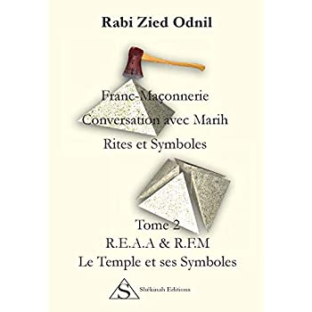 Franc-Maçonnerie : Conversations avec Marih, Rites et symboles : Tome 2, Le temple et ses symboles