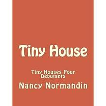 Tiny House: Tiny Houses Pour Débutants