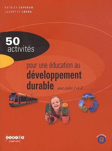 50 activités pour une éducation au développement durable aux cycles 1 et 2 par