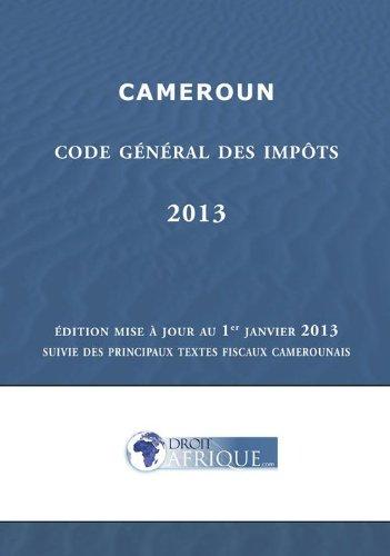Cameroun - Code Général des Impôts 2013 par Droit-Afrique