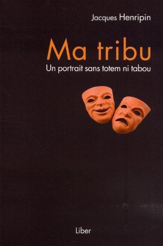 Ma tribu - Un portrait sans totem ni tabou par Jacques Henripin
