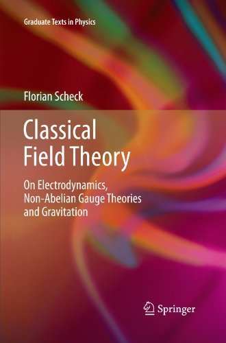 Classical Field Theory: On Electrodynamics, Non-Abelian Gauge Theories and Gravitation (Graduate Texts in Physics) by Florian Scheck (2012-05-10) par Florian Scheck