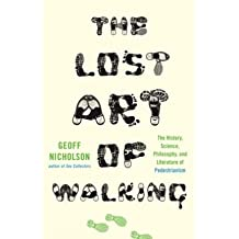 The Lost Art of Walking: The History, Science, Philosophy, and Literature of Pedestrianism (Hardback) - Common