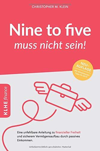 Nine to five muss nicht sein!: Eine unfehlbare Anleitung zu finanzieller Freiheit und sicherem...