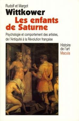 Les Enfants de Saturne. Psychologie et comportement des artistes de l'Antiquit  la Rvolution fran