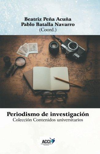 Periodismo de investigación - Research journalism (Contenidos universitarios) por Beatriz Peña Acuña