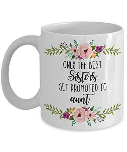 Only the Best Sisters - Get Promoted to Aunt - Autie Mug - Auntie Gift -Pregnancy Annoucement Mug - Pregnancy Reveal - New Aunt Gift - Sister Mug - G