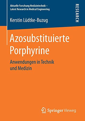 Azosubstituierte Porphyrine: Anwendungen in Technik und Medizin (Aktuelle Forschung Medizintechnik - Latest Research in Medical Engineering)