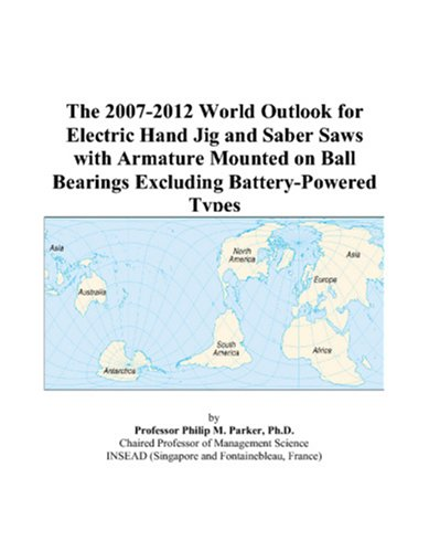 The 2007-2012 World Outlook for Electric Hand Jig and Saber Saws with Armature Mounted on Ball Bearings Excluding Battery-Powered Types
