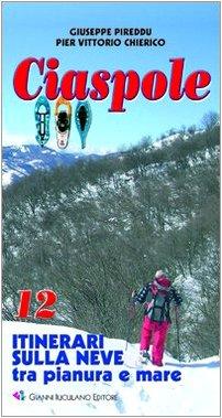 Ciaspole. 12 itinerari sulla neve tra pianura e mare (Guide) por Giuseppe Pireddu