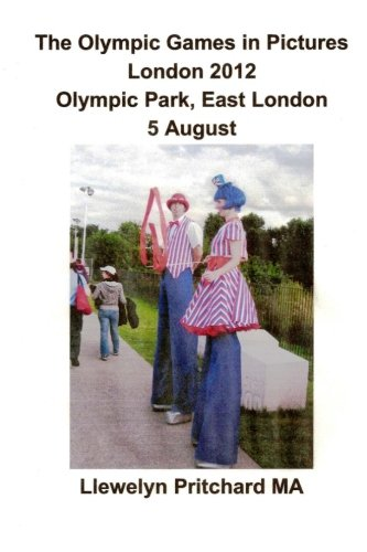 The Olympic Games in Pictures London 2012 Olympic Park, East London 5 August: Volume 17 (Photo Albums) por Llewelyn Pritchard MA