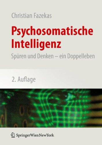 Psychosomatische Intelligenz: Spüren und Denken – ein Doppelleben
