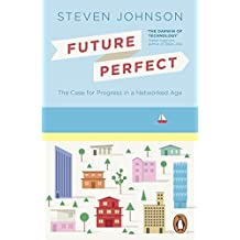 Future Perfect: The Case For Progress In A Networked Age by Steven Johnson (2013-10-03)