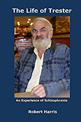The Life of Trester: An Experience of Schizophrenia (English Edition)