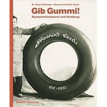 Gib Gummi!: Kautschukindustrie und Hamburg