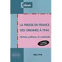 La presse en France des origines à 1944 : Histoire politique et matérielle