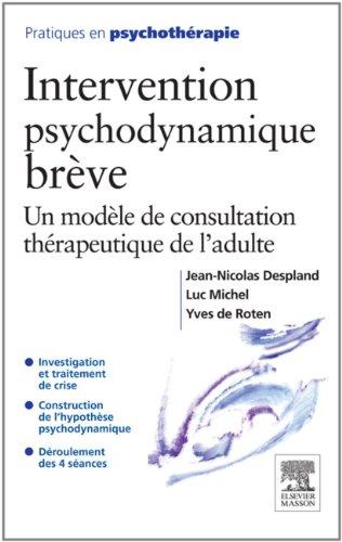 Intervention psychodynamique brève: Un modèle de consultation thérapeutique de l'adulte par Jean-Nicolas Despland