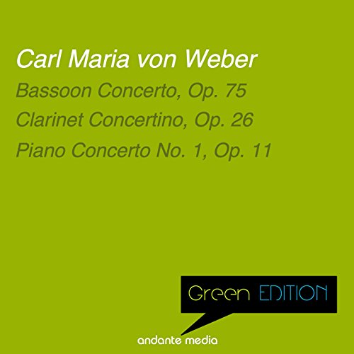 Green Edition - Carl Maria von Weber: Bassoon Concerto, Op. 75 & Piano Concerto No. 1, Op. 11