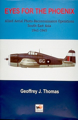 Eyes for the Phoenix: Allied Aerial Photo-reconnaissance Operations in South-East Asia 1942-1945 por Geoffrey Thomas