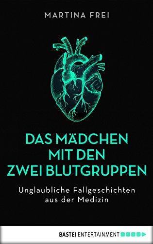 Das Mädchen mit den zwei Blutgruppen: Unglaubliche Fallgeschichten aus der Medizin. Erweiterte Neuausgabe