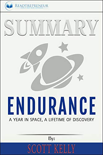 Summary of Endurance: My Year in Space, A Lifetime of Discovery by Scott Kelly (English Edition)