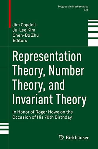Representation Theory, Number Theory, and Invariant Theory: In Honor of Roger Howe on the Occasion of His 70th Birthday (Progress in Mathematics Book 323) (English Edition)