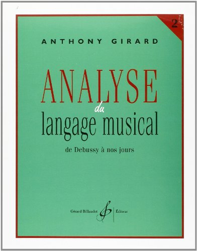 Analyse du Langage Musical Volume 2 : de Debussy a Nos Jours par Girard Anthony