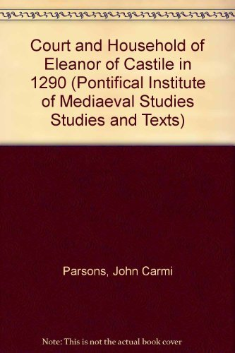 Court and Household of Eleanor of Castile in 1290 (Pontifical Institute of Mediaeval Studies Studies and Texts) by John Carmi Parsons (1977-06-01)