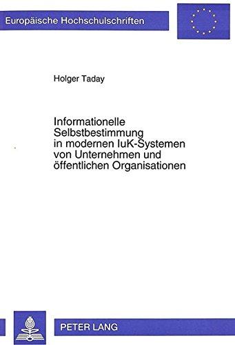 Informationelle Selbstbestimmung in modernen IuK-Systemen von Unternehmen und öffentlichen Organisationen (Europäische Hochschulschriften / European ... Management / Série 5: Sciences économiques) (Unternehmen Legal Software)