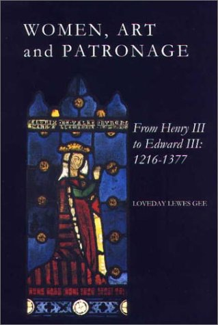 Women, Art and Patronage from Henry III to Edward III: 1216-1377