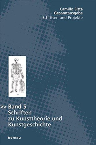 Camillo Sitte Gesamtausgabe Band 5. Schriften zu Kunsttheorie und Kunstgeschichte