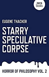 Starry Speculative Corpse: Horror of Philosophy vol. 2 by Eugene Thacker (2015-04-24)