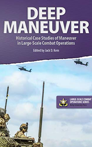 Deep Maneuver: Historical Case Studies of Maneuver in Large-Scale Combat Operations (Large-Scale Combat Operations Series Book 5) (English Edition)