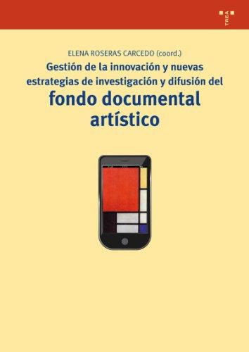 Gestión de la innovación y nuevas estrategias de investigación y difusión del fondo documental artístico por Elena Roseras Carcedo