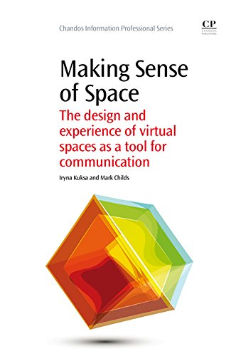 Making Sense of Space: The Design and Experience of Virtual Spaces as a Tool for Communication (Chandos Information Professional Series)