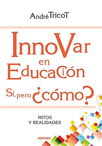 Innovar en Educación. Si, pero ¿cómo? (Educación Hoy) por André Tricot