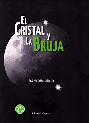El cristal y la bruja (Metanoia) por José María García García