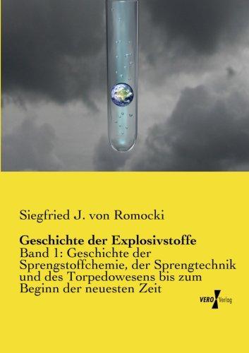 Geschichte der Explosivstoffe: Band 1: Geschichte der Sprengstoffchemie, der Sprengtechnik und des Torpedowesens bis zum Beginn der neuesten Zeit