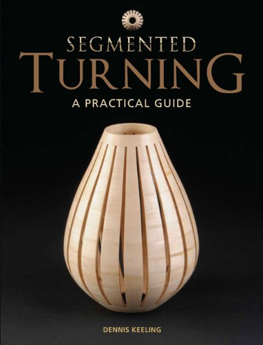 Segmented Turning: A Practical Guide