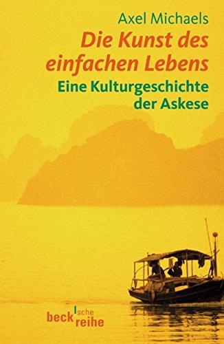 Die Kunst des einfachen Lebens: Eine Kulturgeschichte der Askese (Beck'sche Reihe)
