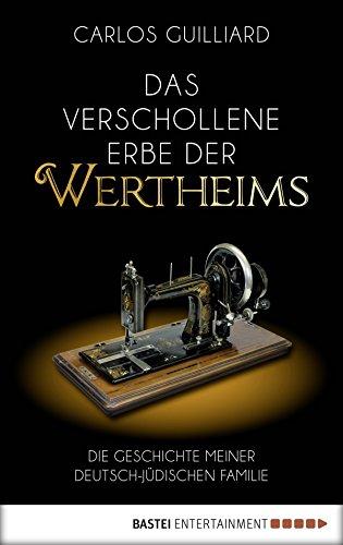Das verschollene Erbe der Wertheims: Die Geschichte meiner deutsch-jüdischen Familie