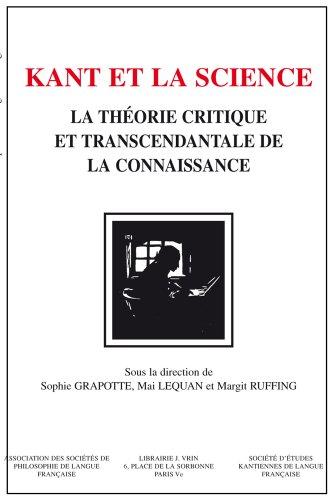Kant et la science la theorie critique et transcendantale de la connaissance